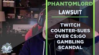 Twitch Counter-Sues Phantoml0rd over CS:GO Gambling Scandal