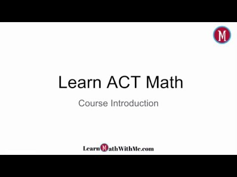 Learn ACT Math - Course Introduction