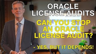 Can you stop an Oracle License Audit? – Yes, but it depends!