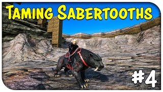 TAMING  SABERTOOTH TIGERS! - ARK: Survival Evolved Ep. 4 (Ark Survival Gameplay)