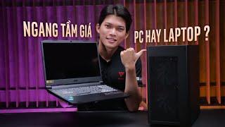 Cùng mức giá 20 triệu, nên mua PC hay LAPTOP để chơi game?!