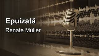 Epuizata, Renate Muller, lectura Maia Martin
