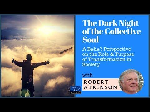 #35b Robert Atkinson: The Dark Night of the Collective Soul 2/3