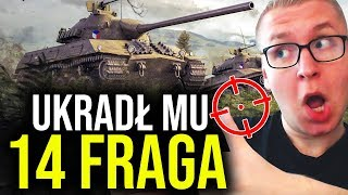 UKRADŁ MU 14 FRAGA - World of Tanks