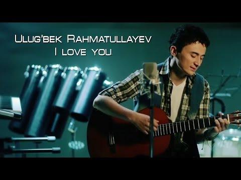 Ulug'bek Rahmatullayev - I love you (Official video)