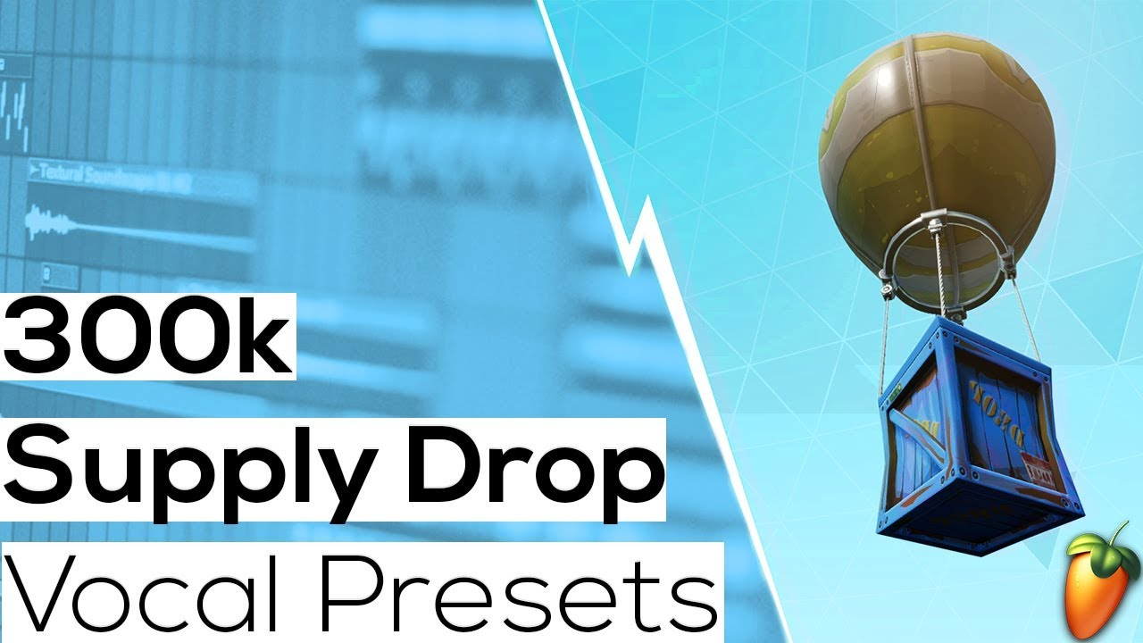 FREE FL STUDIO VOCAL PRESETS 2018 (300k Supply Drop)