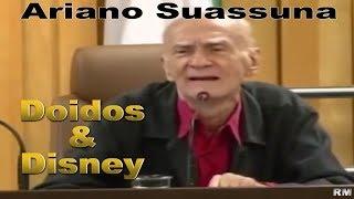 Ariano Suassuna - Doido e Disney