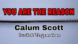 You Are The Reason - Calum Scott (Lirik & Terjemahan)