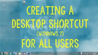 Creating a Desktop Shortcut for All Users on Windows 7