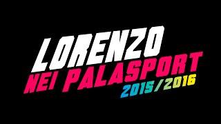 Lorenzo Nei Palasport 2015/2016