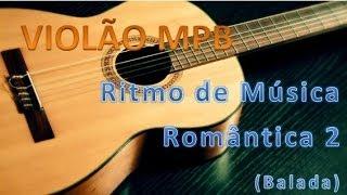Violão MPB - Aula 6 - Ritmo de Música Romântica 2 - BALADA