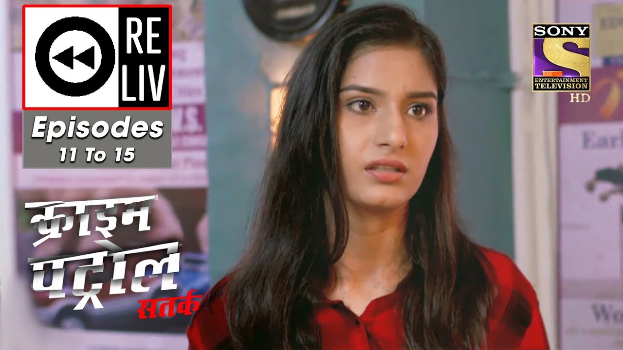 Weekly ReLIV - Crime Patrol Dastak - 29th July To 2nd August 2019 - Episodes 11 to 15