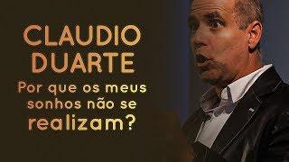 Cláudio Duarte - Por que os meus sonhos não se realizam? | Palavras de Fé