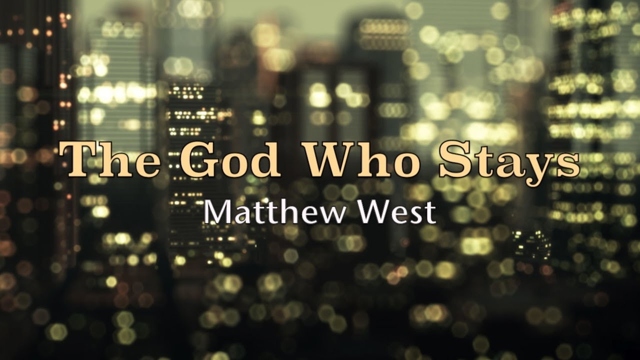 The God Who Stays - Matthew West - Lyric Video
