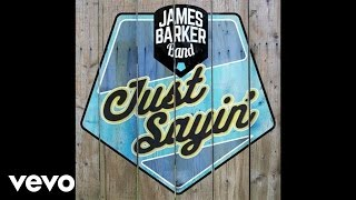 James Barker Band - Just Sayin