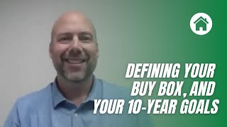 Defining your buy box, and your 10-year goals