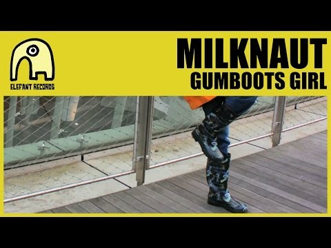 MILKNAUT - Gumboots Girl [Official]