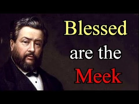 Charles Spurgeon: The Beatitudes - Blessed Are The Meek, For They Shall Inherit The Earth 3/8