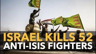 Israel Kills 52 Syrian/Iraqi Anti-ISIS Fighters, as US Takes Aim at Iran