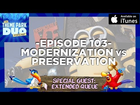 EPISODE 103 - MODERNIZATION VS PRESERVATION OF THEME PARK ATTRACTIONS with GUEST HOSTS EXTENDED...