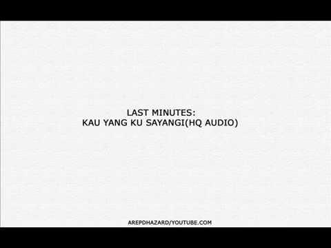 LAST MINUTE:KAU YANG KUSAYANGI(HQ AUDIO)