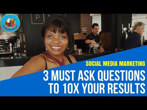 The Social Media Marketing- 3 MUST ASK Questions to 10X Your