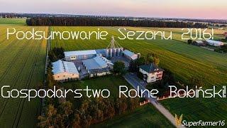 Podsumowanie Sezonu 2016 - Gospodarstwo Rolne Bobiński!