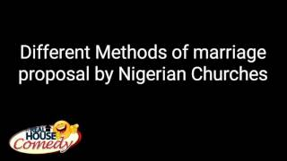 Different methods of marriage proposals by Nigeria Churches (Real House of Comedy)