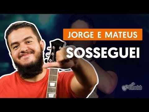 Sosseguei - Jorge e Mateus (aula de violão completa)