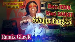 DJ Sebujur Bangkai (H.Rhoma Irama) Bass Wani Sangit