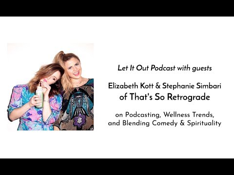 173 | Elizabeth Kott & Stephanie Simbari of That's So Retrograde on Wellness Trends + More!