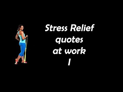 Stress Relief Quotes at WORK - YouTube