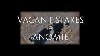 ANOMIE• VACANT STARES •