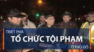 Triệt phá tổ chức tội phạm ở thủ đô | VTC1