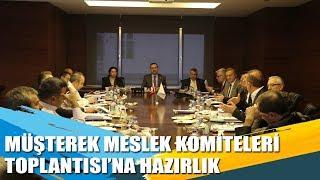 Müşterek Meslek Komiteleri Toplantısı'na Hazırlık