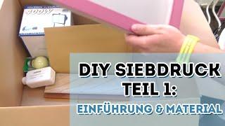 DIY Siebdruck - Einführung und benötigtes Material - Teil 1