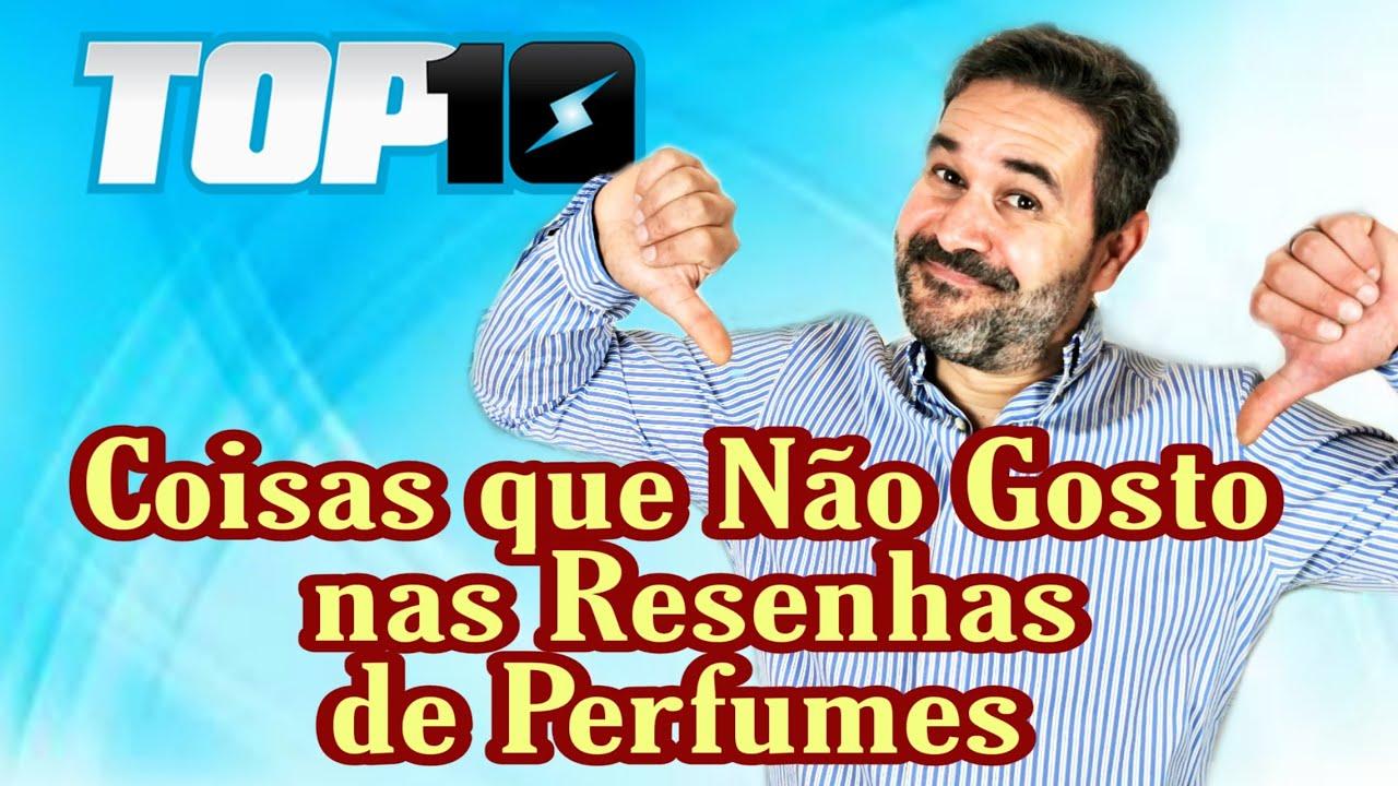Top 10 Coisas que Não Gosto nas Resenhas de Perfumes