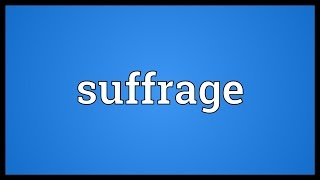 Suffrage Meaning