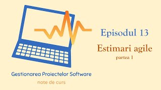 Gestionarea Proiectelor Software | S1E13 | Estimări Agile - partea 1