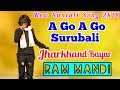 A Go A Go Surubali | Ram Mandi | New Santali Song 2018