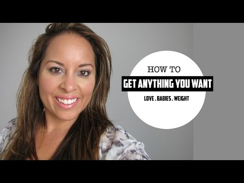 How to get anything you want: love | babies | weight