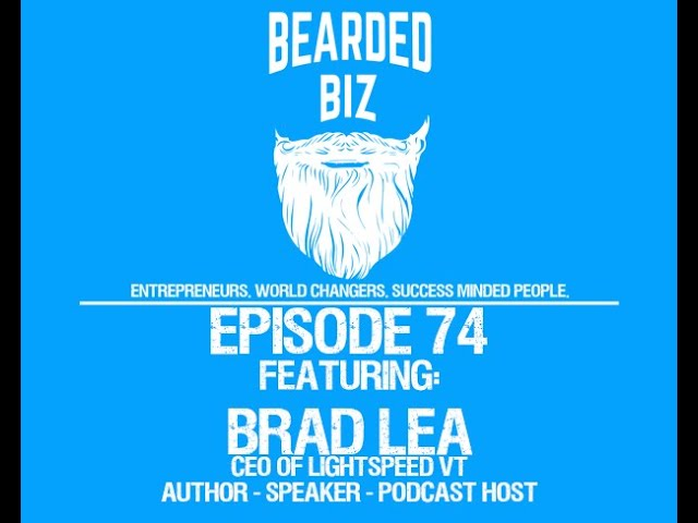 Bearded Biz Show - Ep. 74 - Brad Lea - CEO of LightSpeed VT, Host of Dropping Bombs, & Closer School