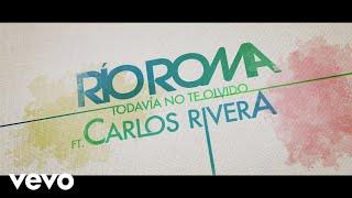 Río Roma - Todavía No Te Olvido (Lyric Video) ft. Carlos Rivera
