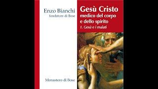 """Enzo Bianchi """"Gesù Cristo medico del corpo e dello spirito (I)"""""""