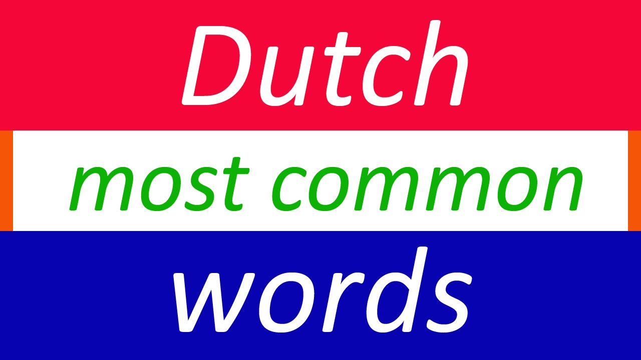 learn dutch for beginners most common dutch words youtube