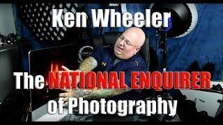 Ken Wheeler- Photography's National Enquirer- Trolling Gone Too Far.  Lies, Fraud, Theft & Deception