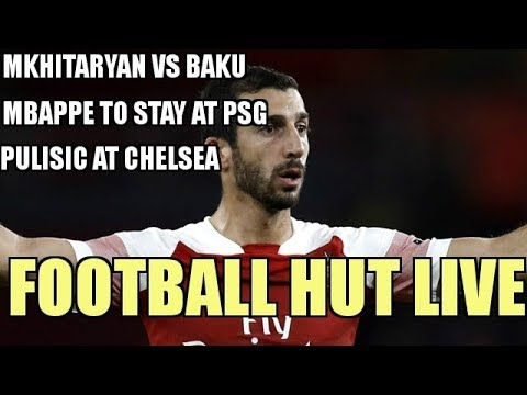 Mkhitaryan OUT of Europa League Final, Mbappe to stay at PSG, Pulisic at Chelsea | Football Hut Live