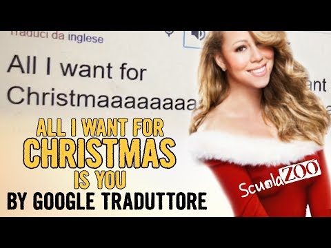 ALL I WANT FOR CHRISTMAS IS YOU ma cantata da GOOGLE TRADUTTORE #ScuolaZoo
