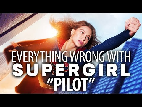 Everything Wrong With Supergirl Pilot