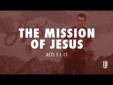 THE MISSION OF JESUS: Acts 1:1-11